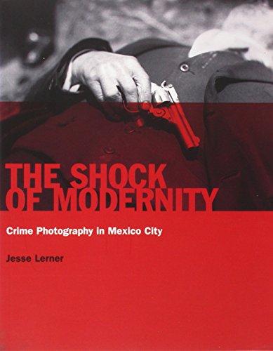 El impacto de la modernidad: Fotografía criminalística en la ciudad de México (Arte y Fotografía) por Jesse Lerner