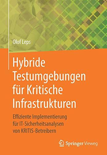 Hybride Testumgebungen für Kritische Infrastrukturen: Effiziente Implementierung für IT-Sicherheitsanalysen von KRITIS-Betreibern