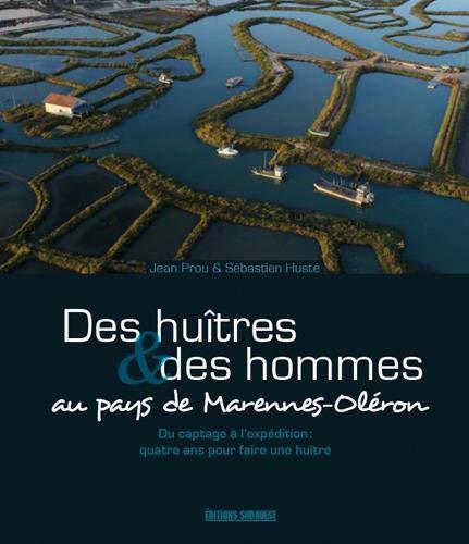 Des huîtres & des hommes au pays de Marennes-Oléron : Du captage à l'expédition