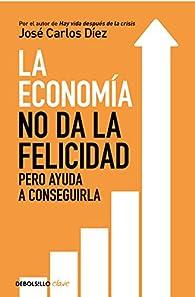 La economía no da la felicidad par  José Carlos Díez