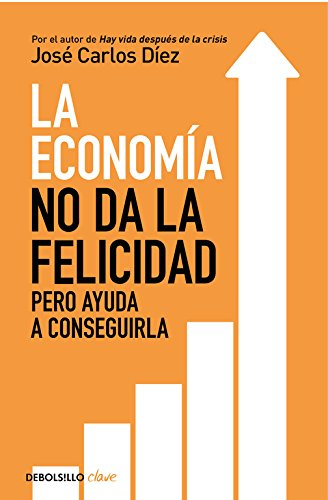 La economía no da la felicidad: pero ayuda a conseguirla (CLAVE) por José Carlos Díez