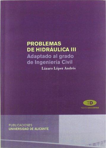 Problemas de hidráulica III: Adaptado al Grado de Ingeniería Civil (Textos docentes) por Lázaro López Andrés
