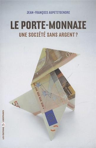 Le porte-monnaie : Une société sans argent ? par Jean-François Aupetitgendre