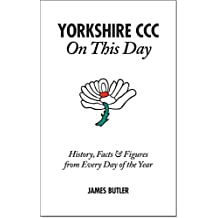 Yorkshire CCC On This Day: History, Facts & Figures from Every Day of the Year (English Edition)