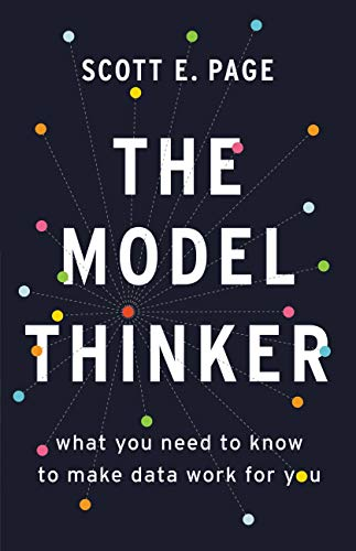 The Model Thinker: What You Need to Know to Make Data Work for You (English Edition) por Scott E. Page