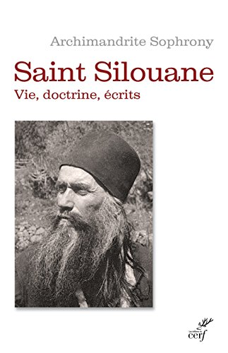 Saint Silouane l'Athonite 1866-1938 : Vie, doctrine, écrits