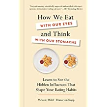 HOW WE EAT W/OUR EYES & THINK
