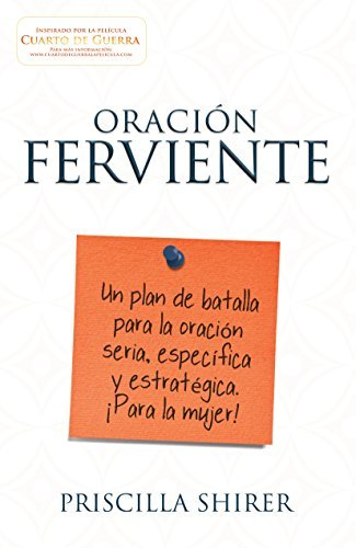 Oraci?3n ferviente: Un plan de batalla para la oraci?3n seria, especifica y estrat??gica. (Spanish Edition) by Priscilla Shirer (2015-11-01)
