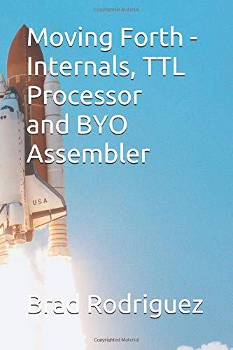 Preisvergleich Produktbild Moving Forth - Internals and TTL Processor: Forth Internals