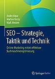 SEO - Strategie, Taktik und Technik: Online-Marketing mittels effektiver Suchmaschinenoptimierung