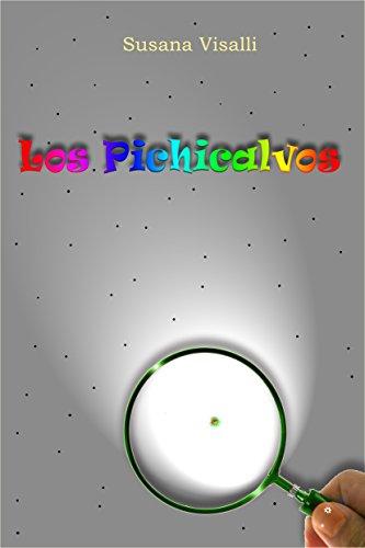 Los Pichicalvos: Los Pichicalvos. Una pequeña aventura intelectual para niños de 7 a 120 años por Susana Visalli