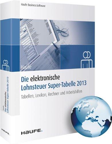 Die elektronische Lohnsteuer Super-Tabelle 2013: Tabellen, Lexikon, Rechner und Arbeitshilfen (Lohnsteuer Rechner)