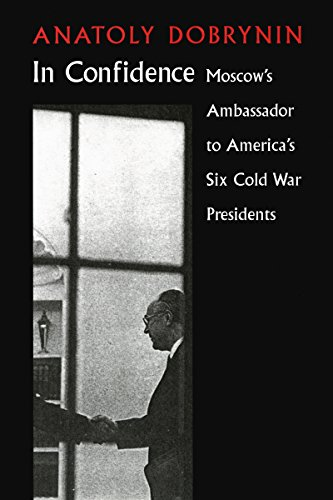 In Confidence: Moscow�s Ambassador to Six Cold War Presidents