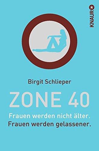 Zone 40: Frauen werden nicht älter. Frauen werden gelassener., gebraucht gebraucht kaufen  Wird an jeden Ort in Deutschland
