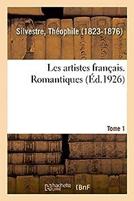 Les artistes français. Tome 1. Romantiques: La prédication démocratique par Théophile Silvestre
