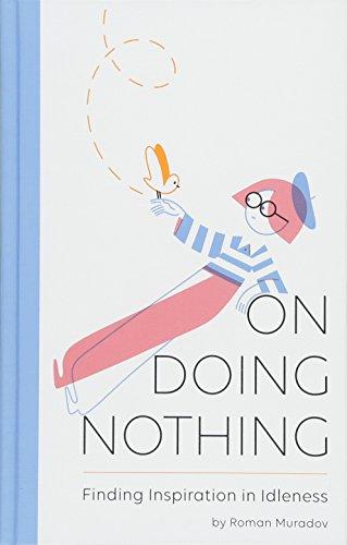 On doing nothing : Finding inspiration in idleness par Roman Muradov