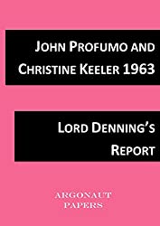 John Profumo and Christine Keeler (Argonaut Papers 1): Edited from Lord Denning's official report made to the British Parliament