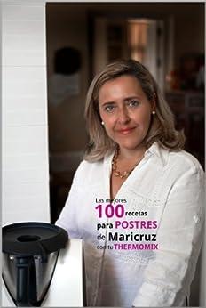 Las mejores 100 recetas para postres de Maricruz con tu Thermomix de [Montoya, Maricruz]