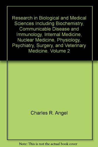 Research in Biological and Medical Sciences Including Biochemistry, Communicable Disease and Immunology, Internal Medicine, Nuclear Medicine, Physiology, Psychiatry, Surgery, and Veterinary Medicine. Volume 2