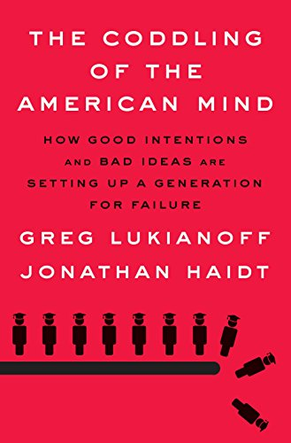 The Coddling of the American Mind: How Good Intentions and Bad Ideas Are Setting Up a Generation for Failure por Greg Lukianoff