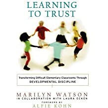 Learning to Trust: Transforming Difficult Elementary Classrooms Through Developmental Discipline (Jossey-Bass Education)