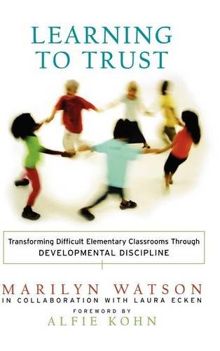 Learning to Trust: Transforming Difficult Elementary Classrooms Through Developmental Discipline (Education)