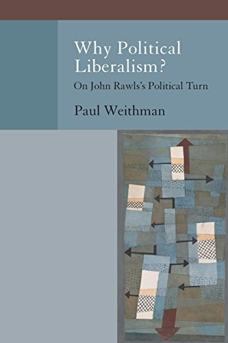 Why Political Liberalism?: On John Rawls's Political Turn (Oxford Political Philosophy)