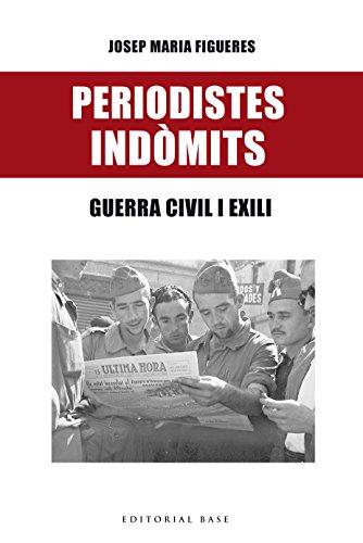 Periodistes indòmits: Guerra i exili (Base Històrica Book 140) (Catalan Edition) por Josep  Maria Figueres i Artiques