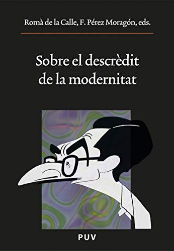 Sobre el descrèdit de la modernitat (Catalan Edition) por Romà de la Calle