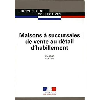 Maisons à succursales de vente au détail d'habillement : Convention collective nationale étendue - IDCC 675