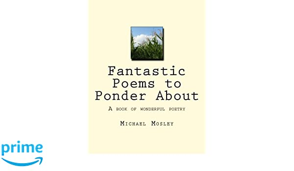 Fantastic Poems To Ponder About A Book Of Wonderful Poetry Amazon