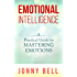 Emotional Intelligence: A Practical Guide to Mastering Emotions: Emotions Handbook and Journal (Emotions and Feelings) (English Edition)