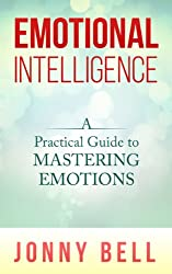 Emotional Intelligence: A Practical Guide to Mastering Emotions: Emotions Handbook and Journal (Emotions and Feelings)