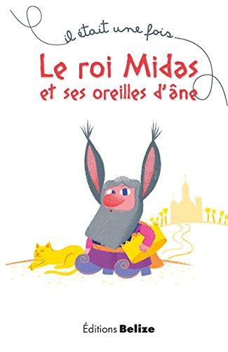 Le roi Midas et ses oreilles d'âne: Une légende mythologique (Il était une fois t. 4) par Laurent Bègue