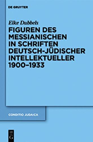 Figuren des Messianischen in Schriften deutsch-jüdischer Intellektueller 1900-1933 (Conditio Judaica 79)