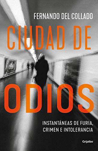 Ciudad de odios: Instantáneas de furia, crimen e intolerancia (Spanish Edition)