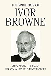 By Ivor Browne The Writings of Ivor Browne: Steps Along the Road, the Evolution of a Slow Learner [Hardcover]