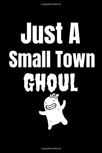 Just A Small Town Ghoul: A Blank Lined 120 Pages 6X9 Journal For Halloween (Jack Halloween Town)