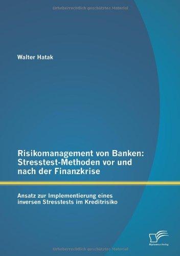 Risikomanagement von Banken: Stresstest-Methoden vor und nach der Finanzkrise: Ansatz Zur Implementierung Eines Inversen Stresstests Im Kreditrisiko