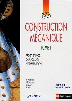 Construction mcanique : Tome 1, Projet-tudes, composants, normalisation de Robert Quatremer,Jean-Pierre Trotignon,M Dejans ( 16 mars 2006 )