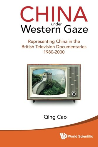 China Under Western Gaze: Representing China In The British Television Documentaries 1980-2000 por Qing Cao