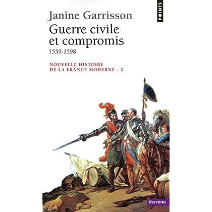 Guerre civile et Compromis (1559-1598) (PTS HISTOIRE t. 208)
