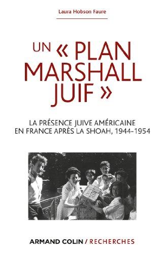 Un Plan Marshall juif: La présence juive américaine en France après la Shoah, 1944-1954