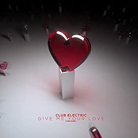 Club Electric-Give Me Your Love