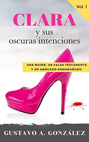 Clara y sus oscuras intenciones: Una novela de humor y suspenso por Gustavo A. González
