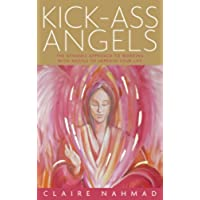 Kick-Ass Angels: The Dynamic Approach to Working with Angels to Improve Your Life