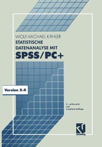 Statistische Datenanalyse mit Spss/Pc+: Eine Einführung In Grundlagen Und Anwendung (German Edition)