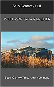 West Montana Rancher: Book #2 Of My Times Are In Your Hand por Sally Demaray Hull epub