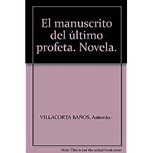 El manuscrito del último profeta. Novela. [Tapa blanda] by VILLACORTA BAÑOS, ...