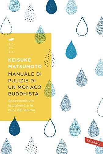 Manuale di pulizie di un monaco buddhista: Spazziamo via la polvere e le nubi dell'anima (Italian Edition)